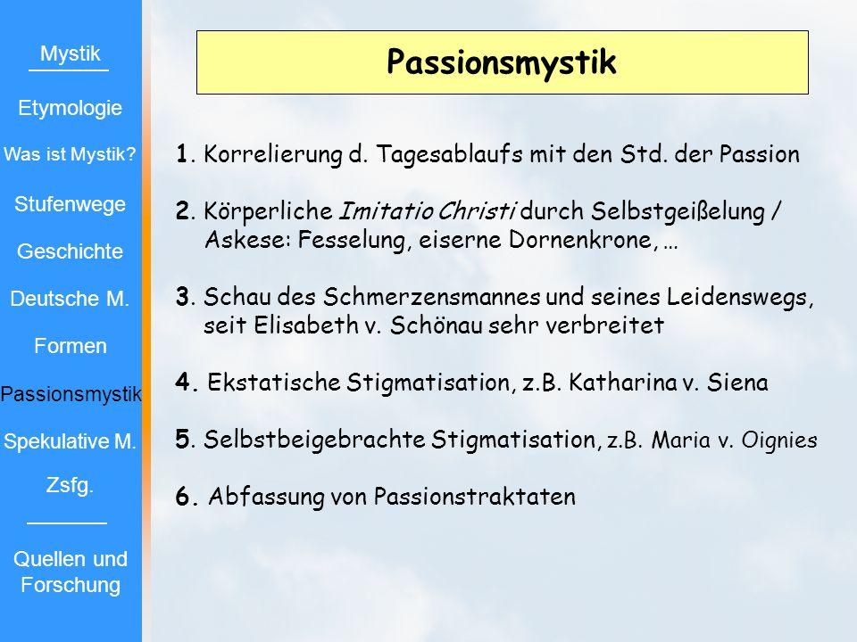 Passionsmystik 1. Korrelierung d. Tagesablaufs mit den Std. der Passion 2. Körperliche Imitatio Christi durch Selbstgeißelung / Askese: Fesselung, eis
