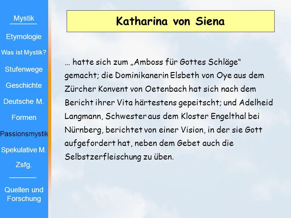 Katharina von Siena … hatte sich zum Amboss für Gottes Schläge gemacht; die Dominikanerin Elsbeth von Oye aus dem Zürcher Konvent von Oetenbach hat si