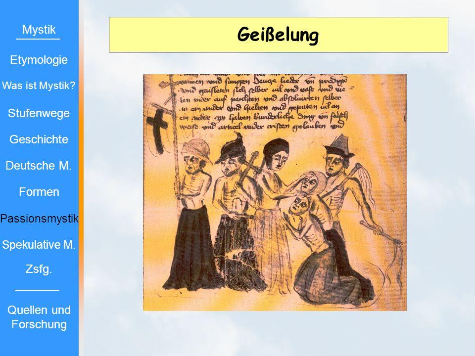 Geißelung Mystik Etymologie Stufenwege Geschichte Deutsche M. Formen Passionsmystik Spekulative M. Zsfg. Quellen und Forschung Was ist Mystik?