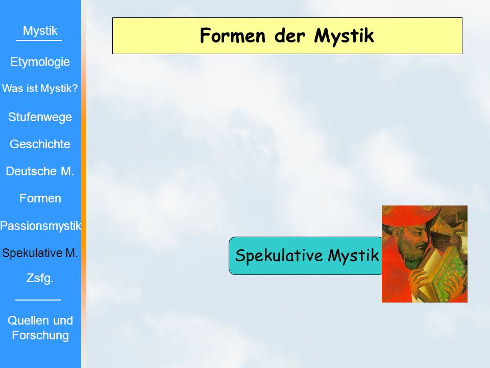 Formen der Mystik Spekulative Mystik Mystik Etymologie Stufenwege Geschichte Deutsche M. Formen Passionsmystik Spekulative M. Zsfg. Quellen und Forsch
