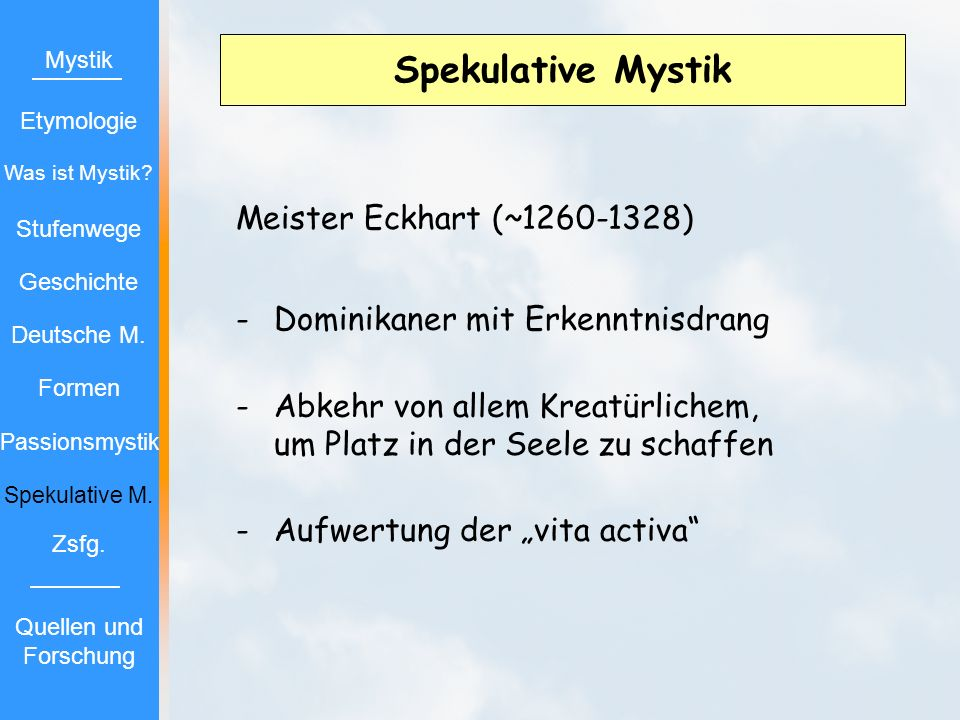Spekulative Mystik Meister Eckhart (~1260-1328) - Dominikaner mit Erkenntnisdrang - Abkehr von allem Kreatürlichem, um Platz in der Seele zu schaffen