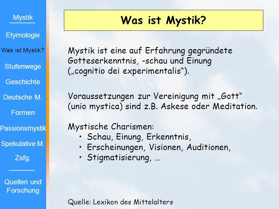Was ist Mystik? Mystik ist eine auf Erfahrung gegründete Gotteserkenntnis, -schau und Einung (cognitio dei experimentalis). Voraussetzungen zur Verein