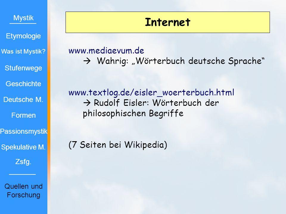 Internet www.mediaevum.de Wahrig: Wörterbuch deutsche Sprache www.textlog.de/eisler_woerterbuch.html Rudolf Eisler: Wörterbuch der philosophischen Beg