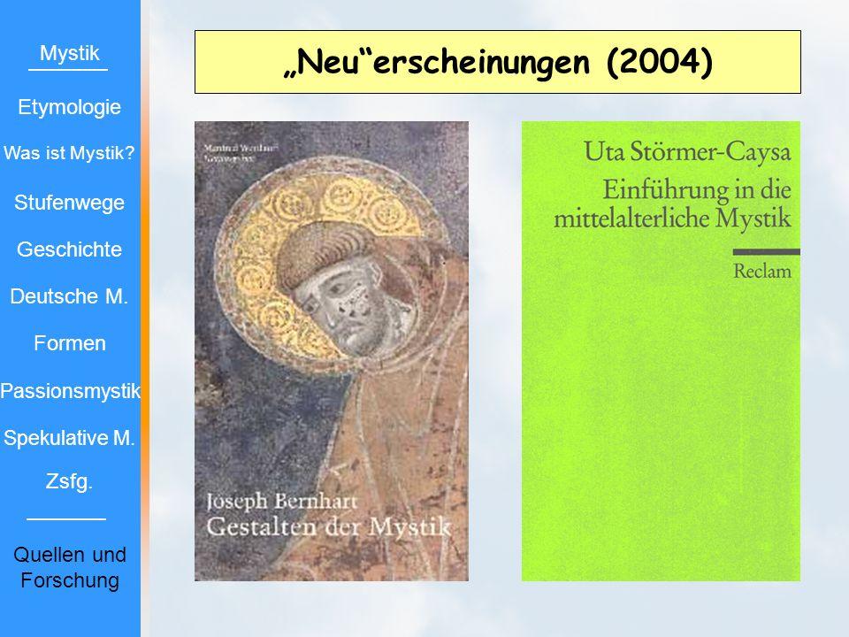 Neuerscheinungen (2004) Mystik Etymologie Stufenwege Geschichte Deutsche M. Formen Passionsmystik Spekulative M. Zsfg. Quellen und Forschung Was ist M