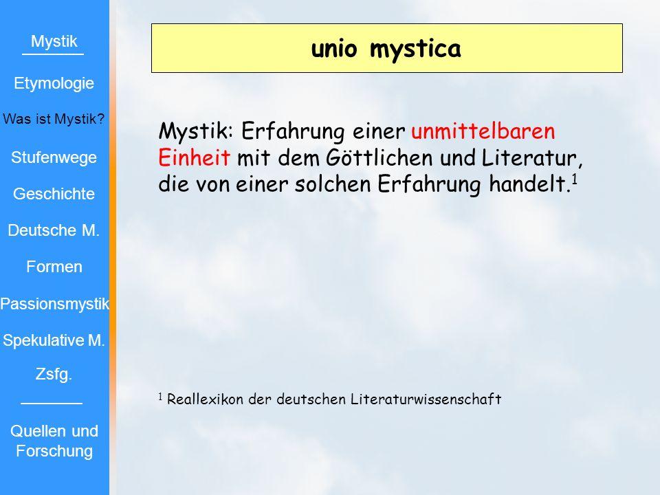unio mystica Mystik: Erfahrung einer unmittelbaren Einheit mit dem Göttlichen und Literatur, die von einer solchen Erfahrung handelt. 1 1 Reallexikon