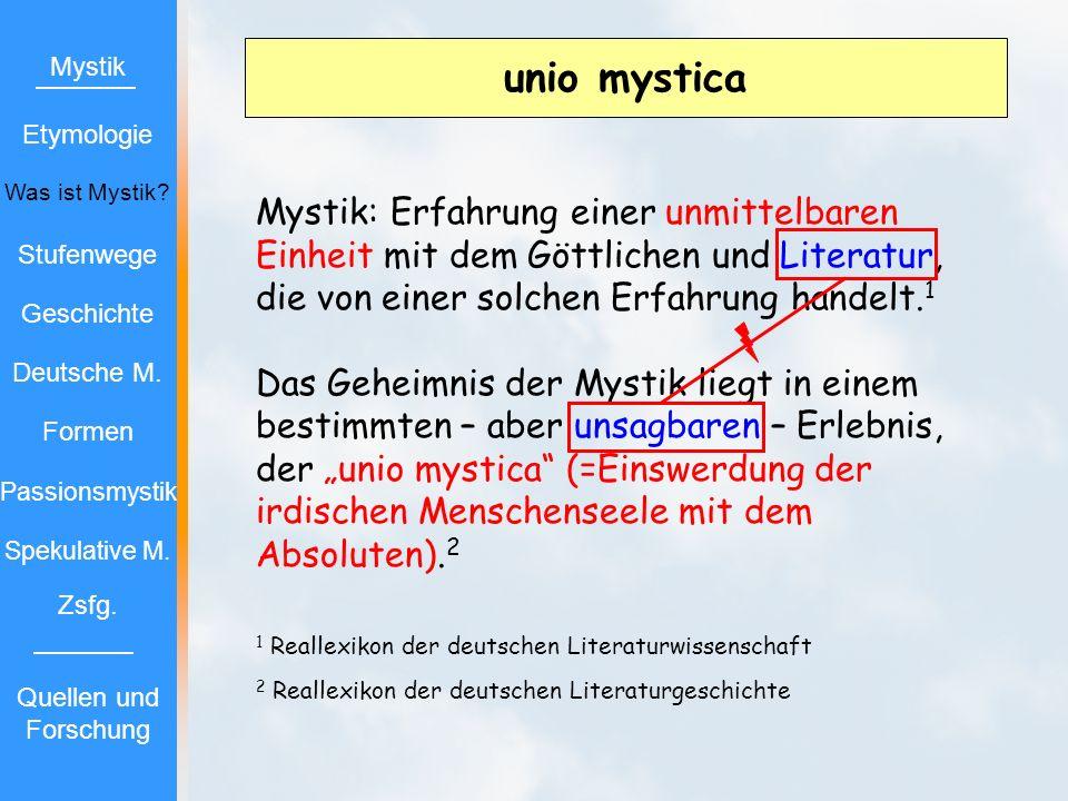 unio mystica Mystik: Erfahrung einer unmittelbaren Einheit mit dem Göttlichen und Literatur, die von einer solchen Erfahrung handelt. 1 Das Geheimnis