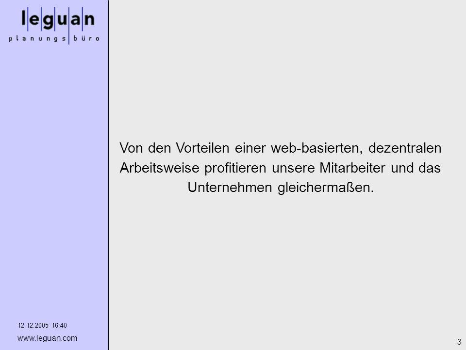 12.12.2005 16:40 www.leguan.com 3 Von den Vorteilen einer web-basierten, dezentralen Arbeitsweise profitieren unsere Mitarbeiter und das Unternehmen g