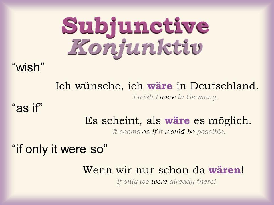 wish as if if only it were so Ich wünsche, ich wäre in Deutschland. I wish I were in Germany. Es scheint, als wäre es möglich. It seems as if it would