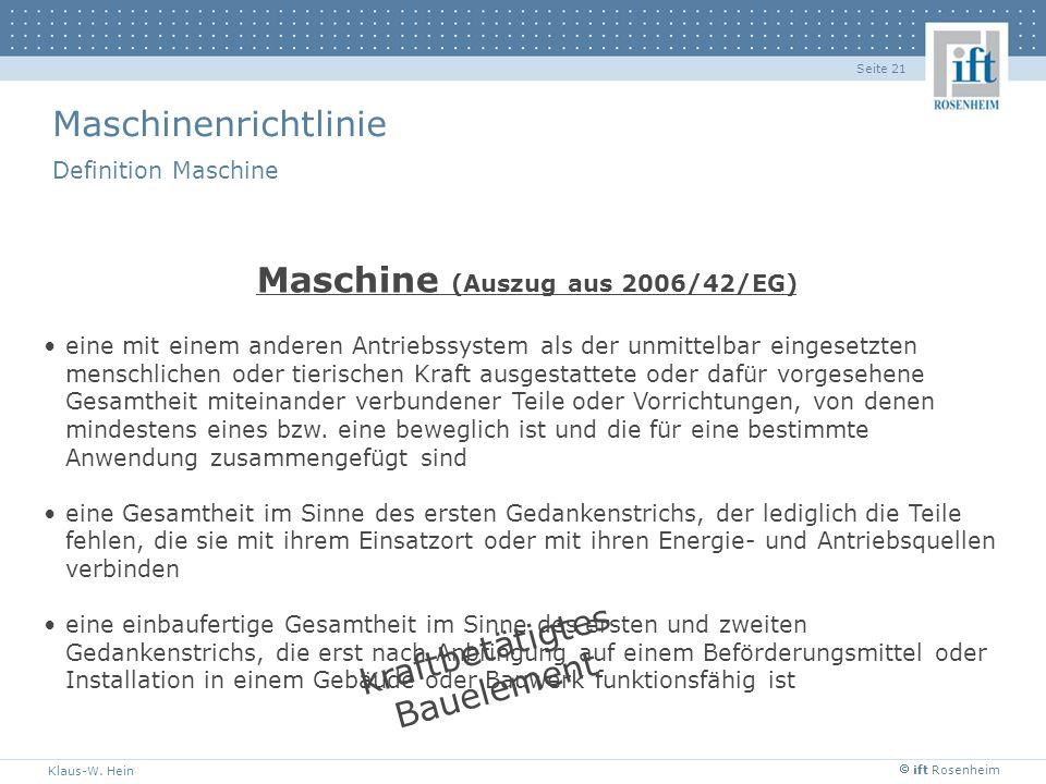 ift Rosenheim Klaus-W. Hein Seite 21 Maschinenrichtlinie Definition Maschine Maschine (Auszug aus 2006/42/EG) eine mit einem anderen Antriebssystem al