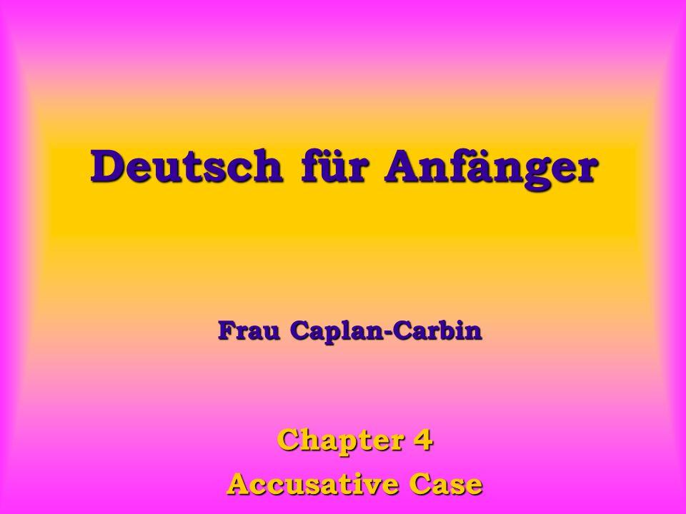 Deutsch für Anfänger Chapter 4 Accusative Case Frau Caplan-Carbin