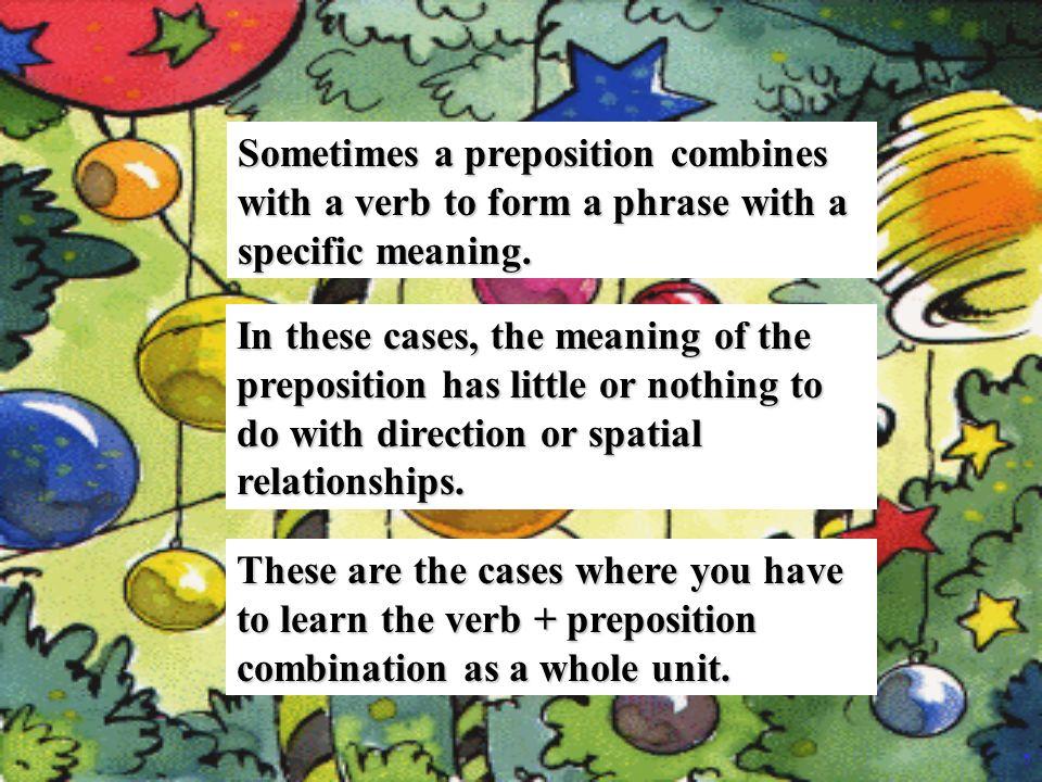 Special Combinations Verb + Preposition Verb + Preposition