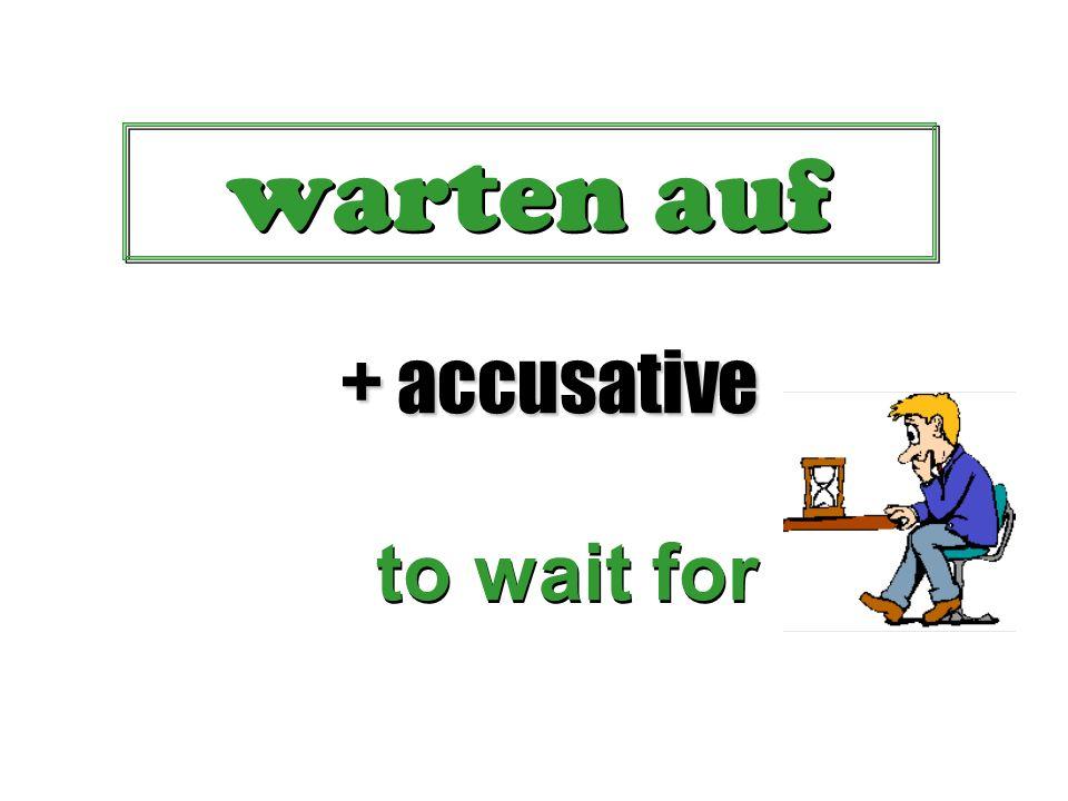here are a few special combinations warten auf schreiben an denken an helfen bei halten von warten auf