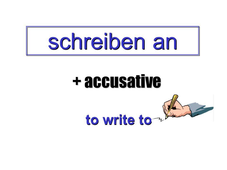schreiben an + accusative to write to