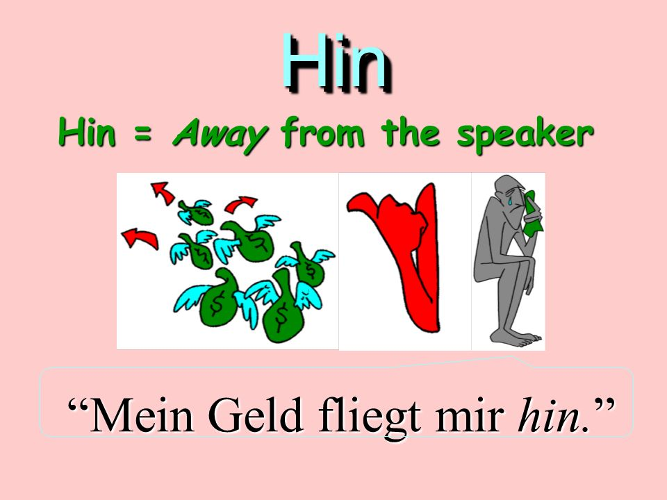 Hin und Her Haben Sie gedacht, das heißt his and hers?Falsch Hin und Her * are used to indicate direction. *rhymes with pin & pear