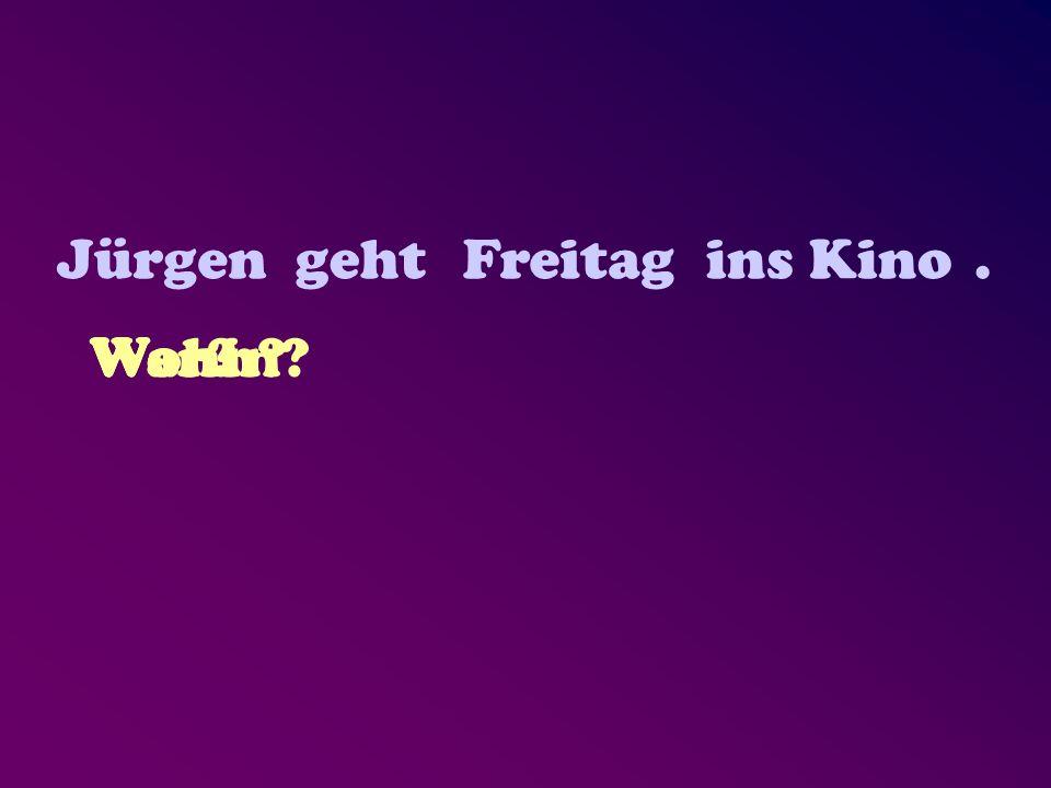 Jürgen geht Freitagins Kino. Wer?Wann?Wohin?