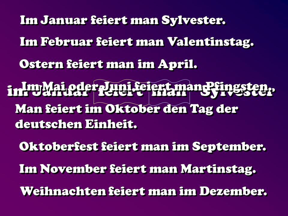 im Januar feiert man Sylvester Im Februar feiert man Valentinstag. Im Januar feiert man Sylvester. Im November feiert man Martinstag. Man feiert im Ok