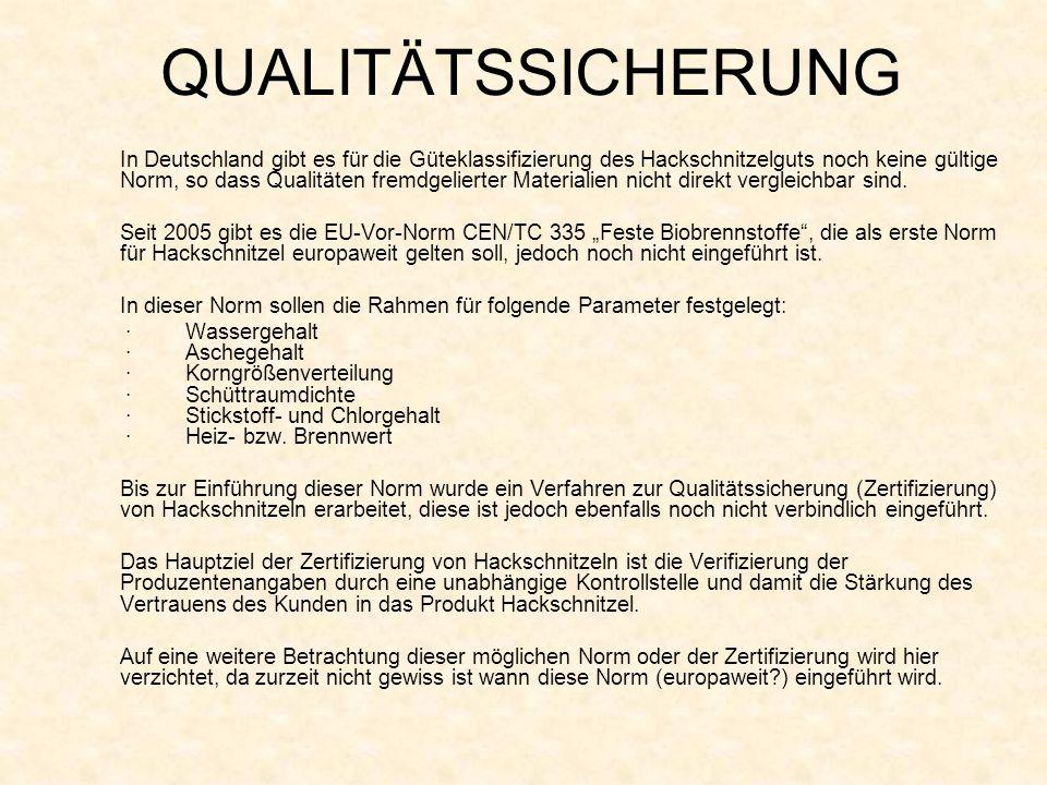 QUALITÄTSSICHERUNG In Deutschland gibt es für die Güteklassifizierung des Hackschnitzelguts noch keine gültige Norm, so dass Qualitäten fremdgelierter