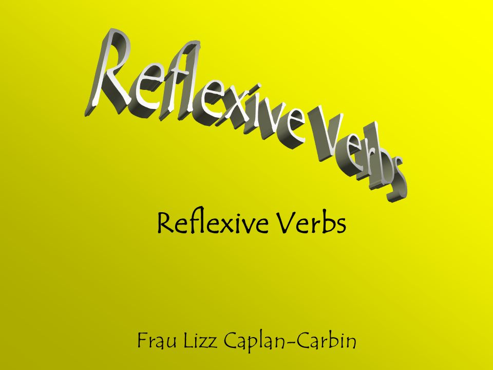 Reflexive Verbs Frau Lizz Caplan-Carbin