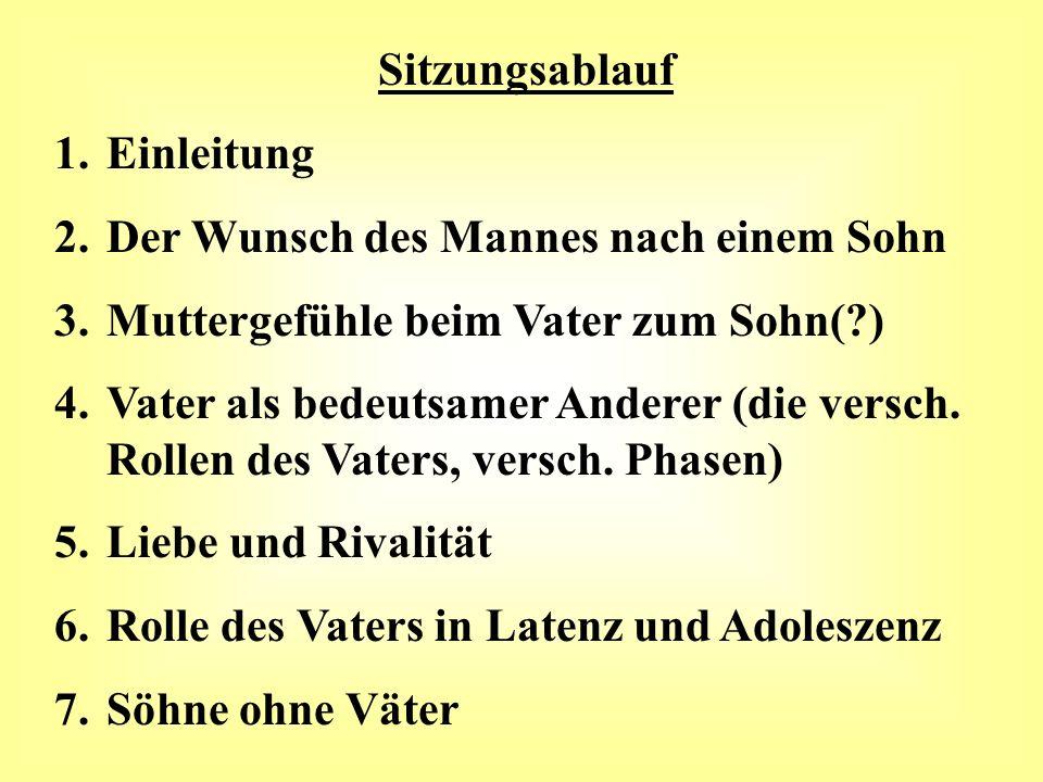Sitzungsablauf 1.Einleitung 2.Der Wunsch des Mannes nach einem Sohn 3.Muttergefühle beim Vater zum Sohn(?) 4.Vater als bedeutsamer Anderer (die versch.