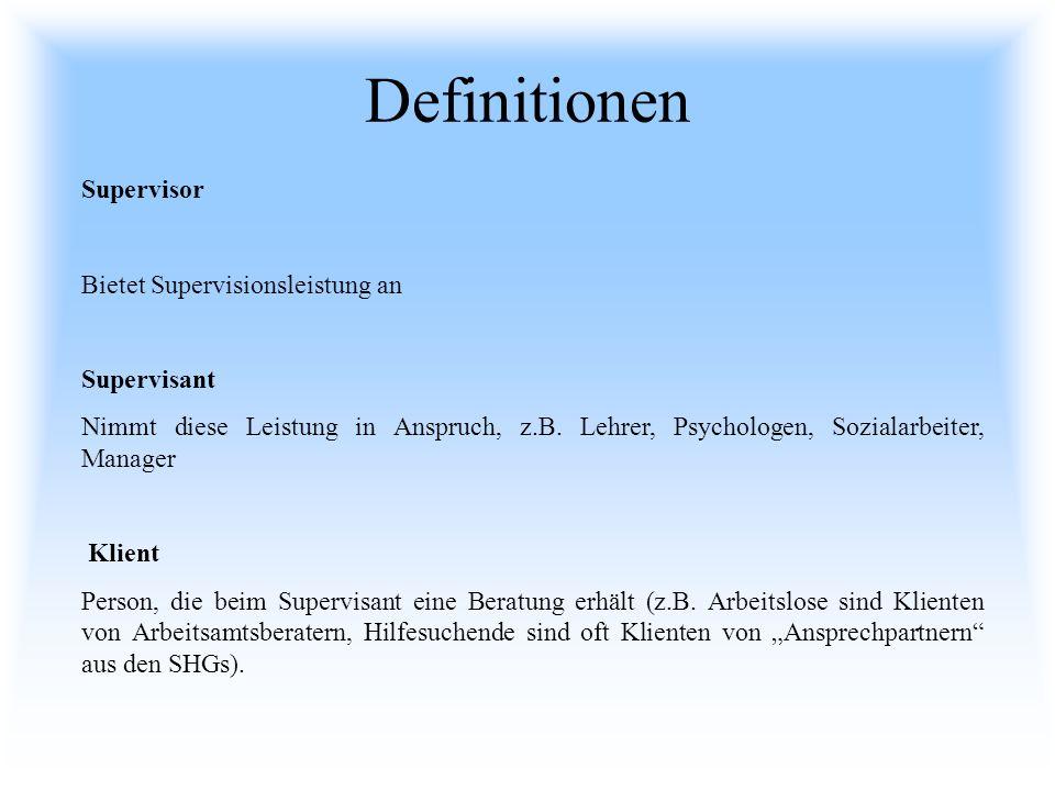 Definitionen Supervisor Bietet Supervisionsleistung an Supervisant Nimmt diese Leistung in Anspruch, z.B. Lehrer, Psychologen, Sozialarbeiter, Manager