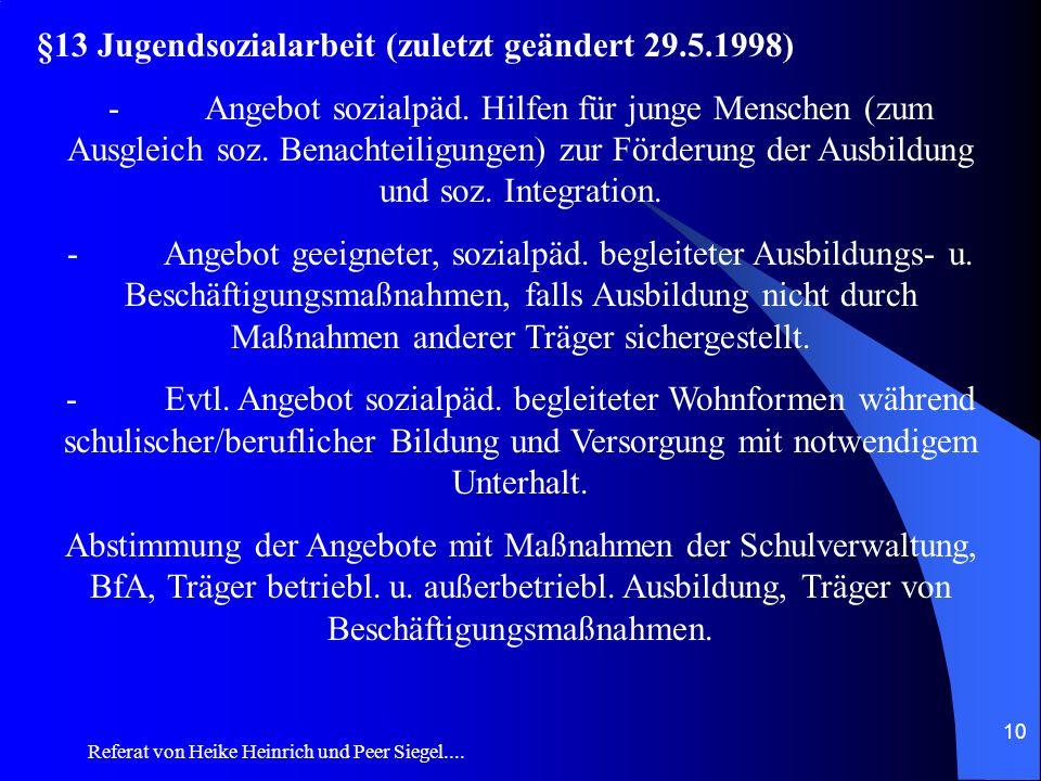 Referat von Heike Heinrich und Peer Siegel.... 10 §13 Jugendsozialarbeit (zuletzt geändert 29.5.1998) - Angebot sozialpäd. Hilfen für junge Menschen (