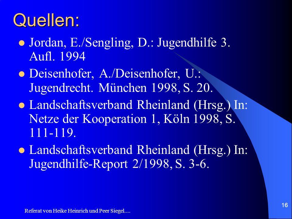 Referat von Heike Heinrich und Peer Siegel.... 16 Quellen: Jordan, E./Sengling, D.: Jugendhilfe 3. Aufl. 1994 Deisenhofer, A./Deisenhofer, U.: Jugendr