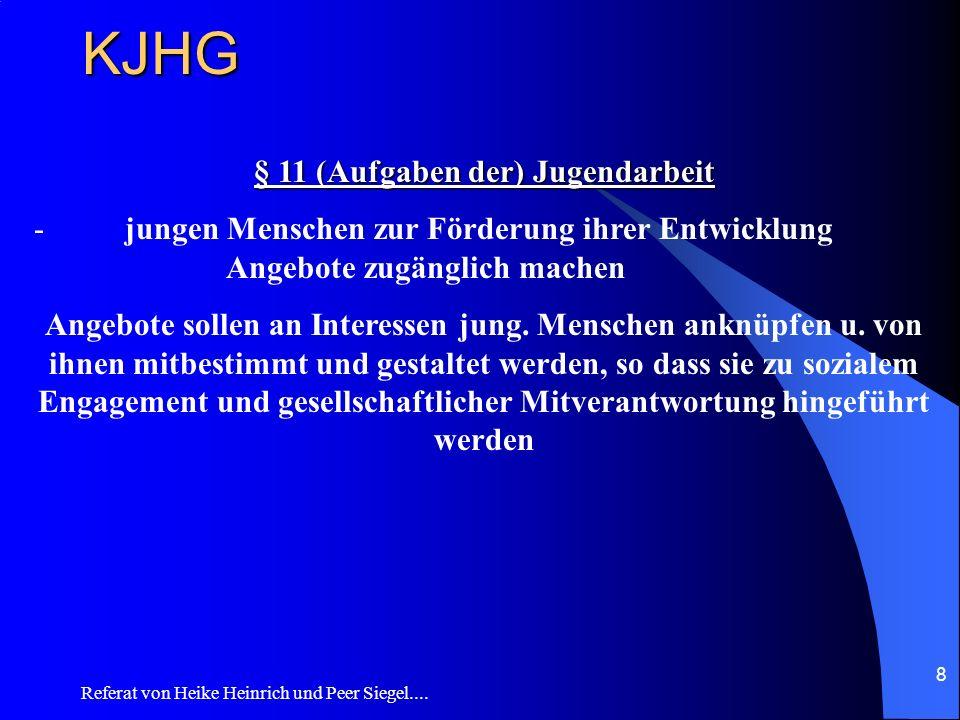 Referat von Heike Heinrich und Peer Siegel.... 8 KJHG § 11 (Aufgaben der) Jugendarbeit - jungen Menschen zur Förderung ihrer Entwicklung Angebote zugä