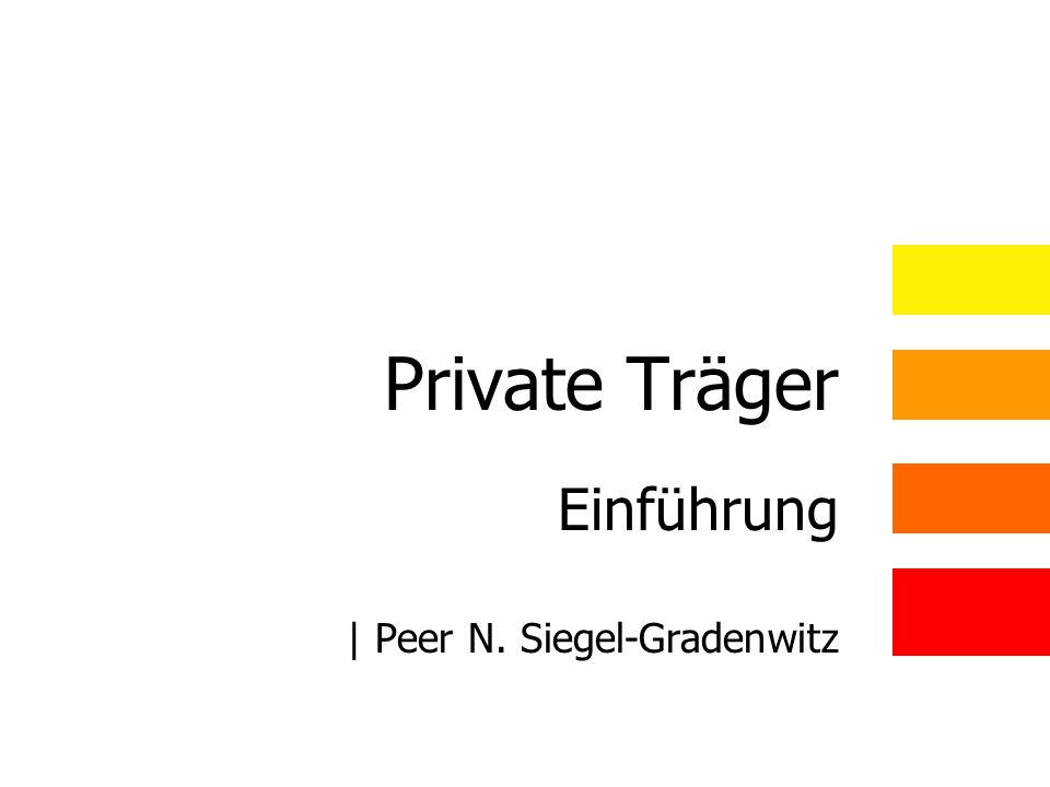 Definition Historische Entwicklung Gegenüber- stellung Vergleich: Gruppenarbeit Diskussion Private Träger Einführung | Peer N. Siegel-Gradenwitz