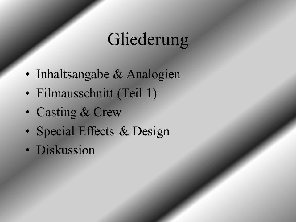 Gliederung Inhaltsangabe & Analogien Filmausschnitt (Teil 1) Casting & Crew Special Effects & Design Diskussion