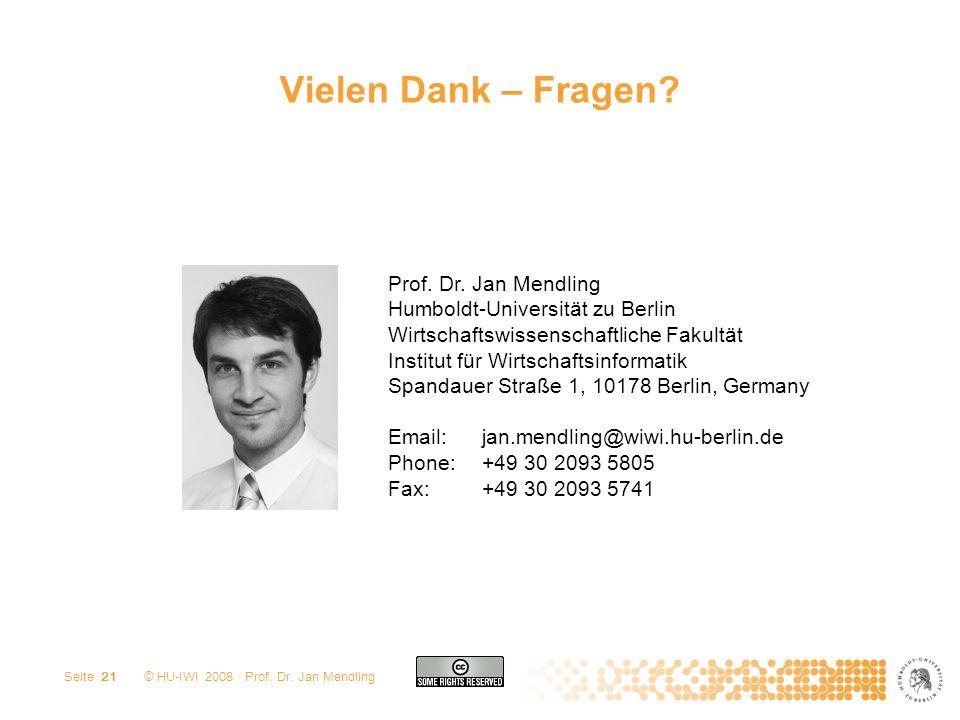 © HU-IWI 2008 · Prof. Dr. Jan Mendling Seite 21 Vielen Dank – Fragen? Prof. Dr. Jan Mendling Humboldt-Universität zu Berlin Wirtschaftswissenschaftlic