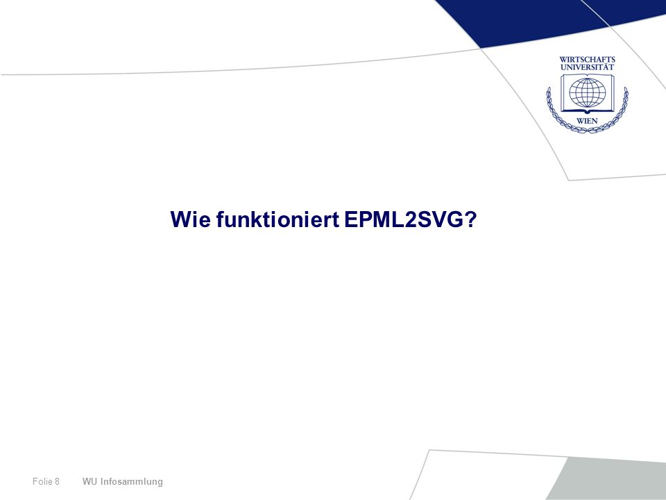 WU InfosammlungFolie 8 Wie funktioniert EPML2SVG