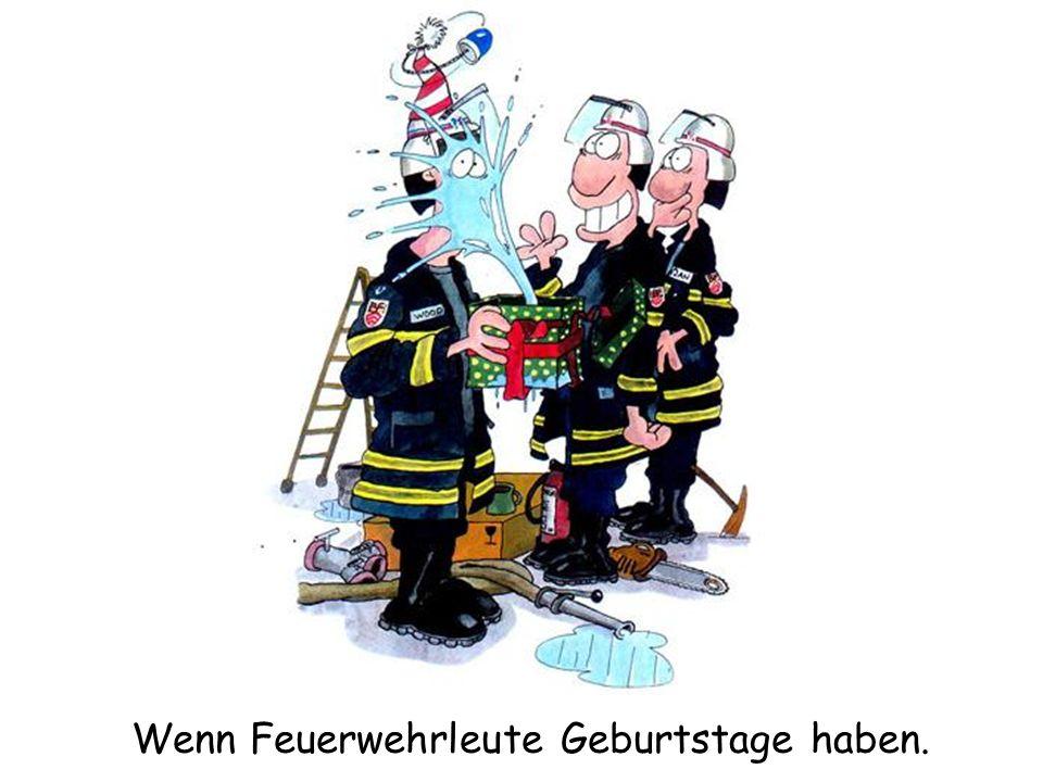 Wenn Feuerwehrleute Geburtstage haben.