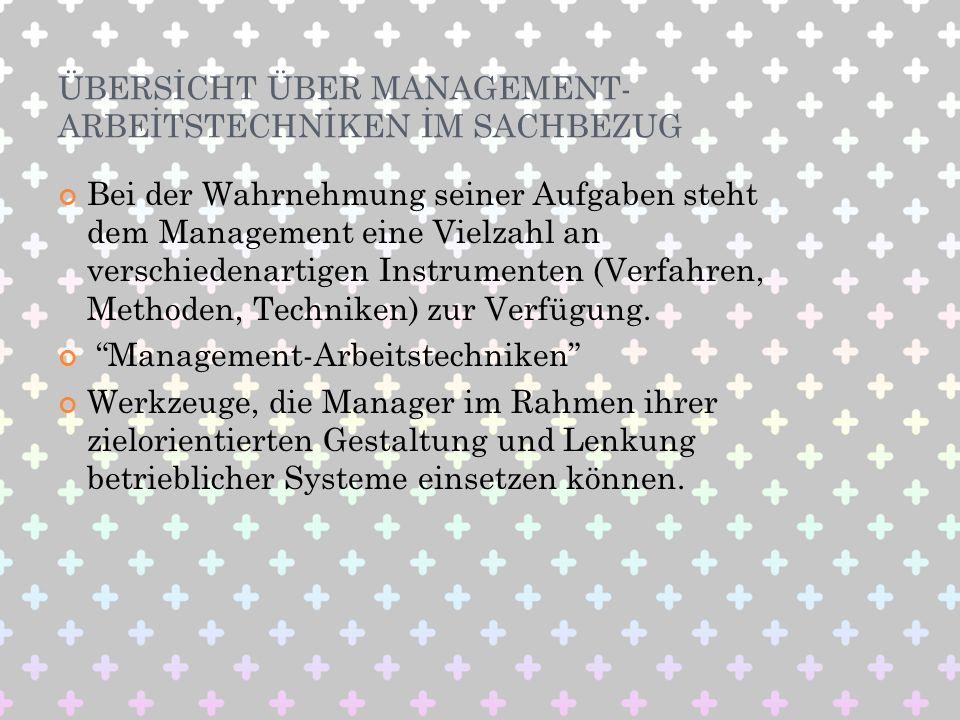 ÜBERSİCHT ÜBER MANAGEMENT- ARBEİTSTECHNİKEN İM SACHBEZUG Bei der Wahrnehmung seiner Aufgaben steht dem Management eine Vielzahl an verschiedenartigen