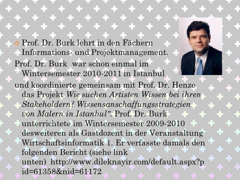 Prof. Dr. Burk lehrt in den Fächern Informations- und Projektmanagement. Prof. Dr. Burk war schon einmal im Wintersemester 2010-2011 in Istanbul und k
