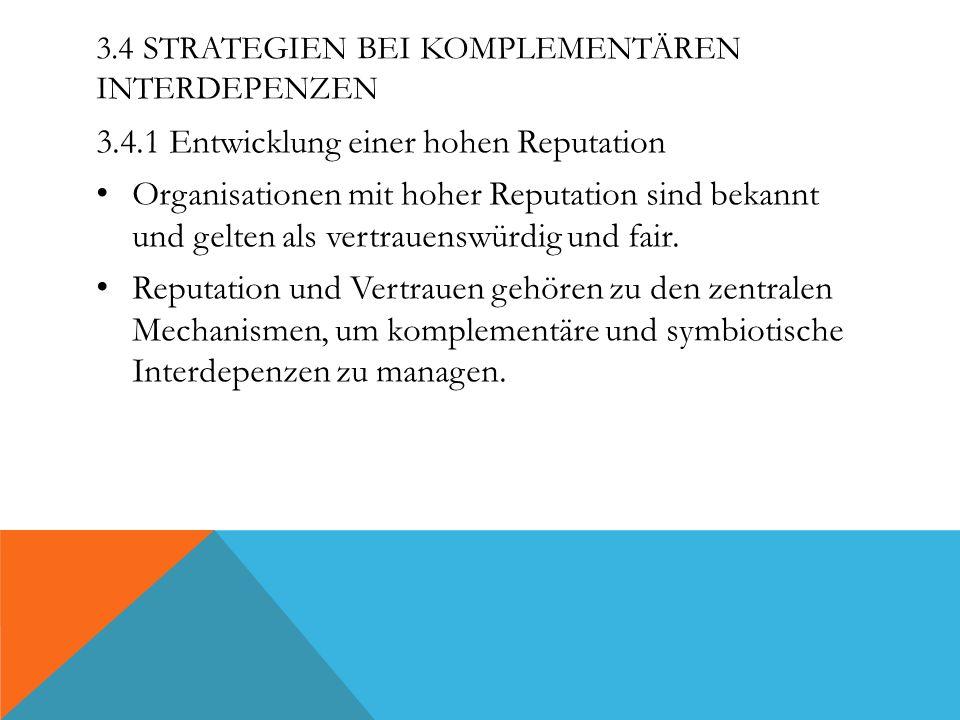 3.4 STRATEGIEN BEI KOMPLEMENTÄREN INTERDEPENZEN 3.4.1 Entwicklung einer hohen Reputation Organisationen mit hoher Reputation sind bekannt und gelten a