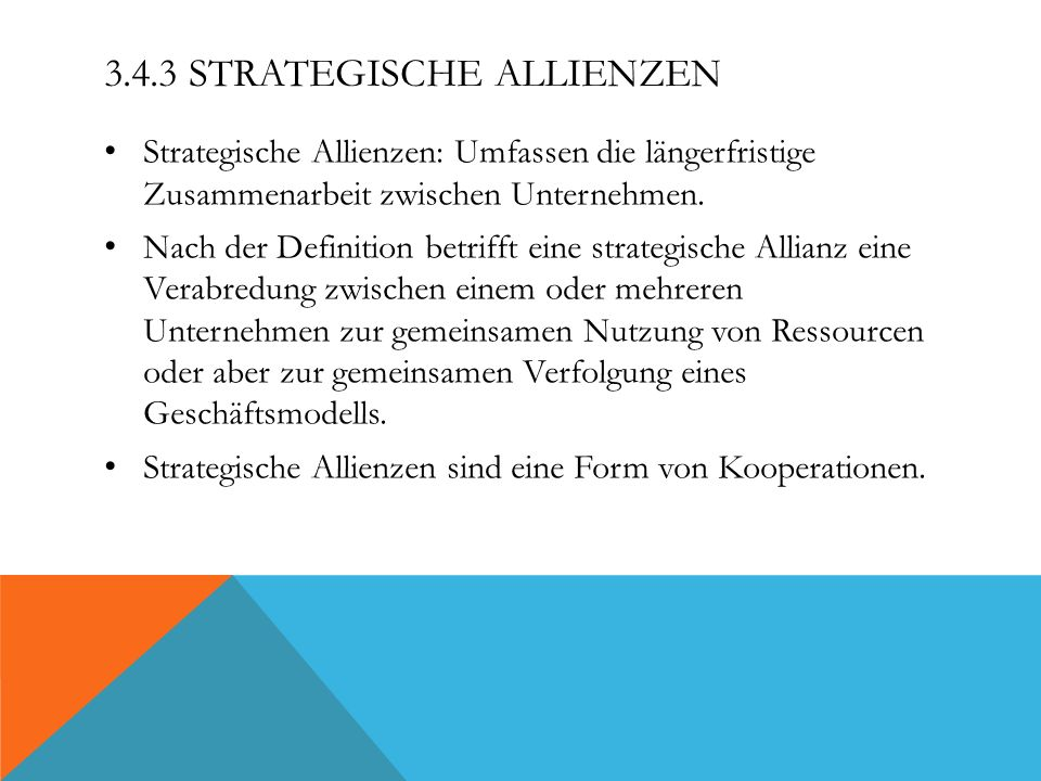 3.4.3 STRATEGISCHE ALLIENZEN Strategische Allienzen: Umfassen die längerfristige Zusammenarbeit zwischen Unternehmen. Nach der Definition betrifft ein