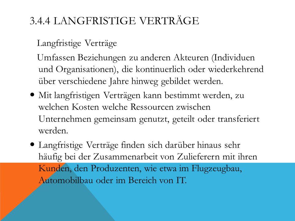 3.4.4 LANGFRISTIGE VERTRÄGE Langfristige Verträge Umfassen Beziehungen zu anderen Akteuren (Individuen und Organisationen), die kontinuerlich oder wie