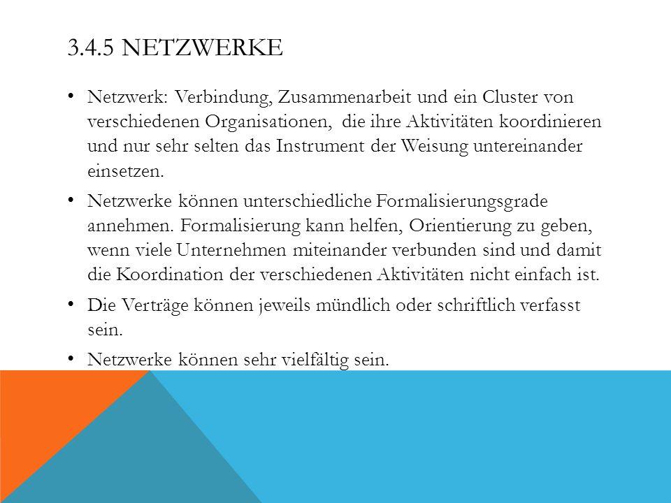 3.4.5 NETZWERKE Netzwerk: Verbindung, Zusammenarbeit und ein Cluster von verschiedenen Organisationen, die ihre Aktivitäten koordinieren und nur sehr