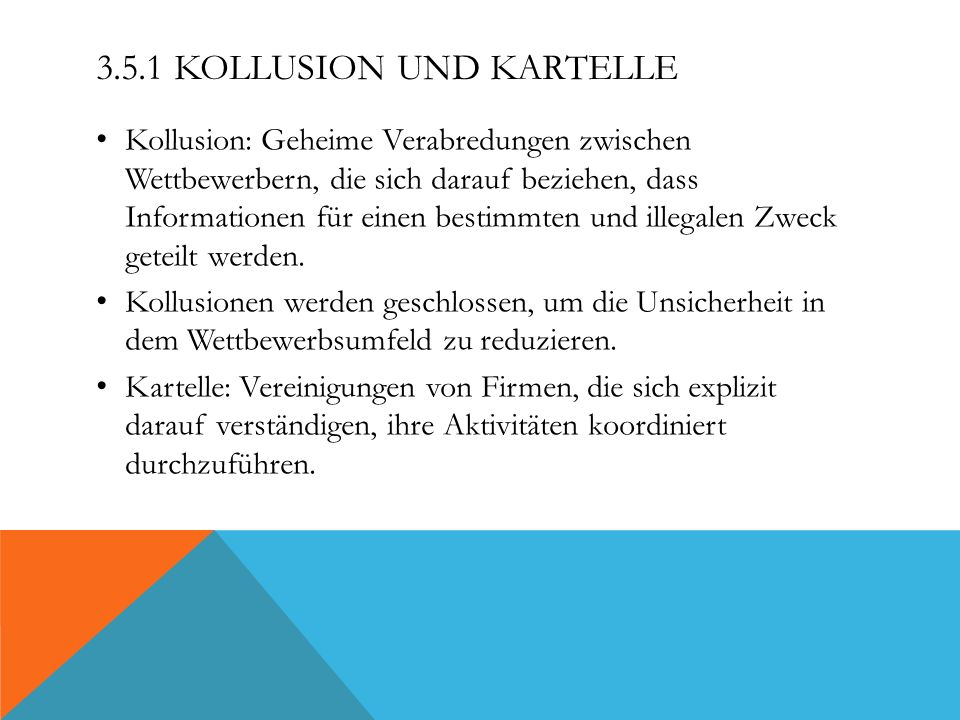 3.5.1 KOLLUSION UND KARTELLE Kollusion: Geheime Verabredungen zwischen Wettbewerbern, die sich darauf beziehen, dass Informationen für einen bestimmte