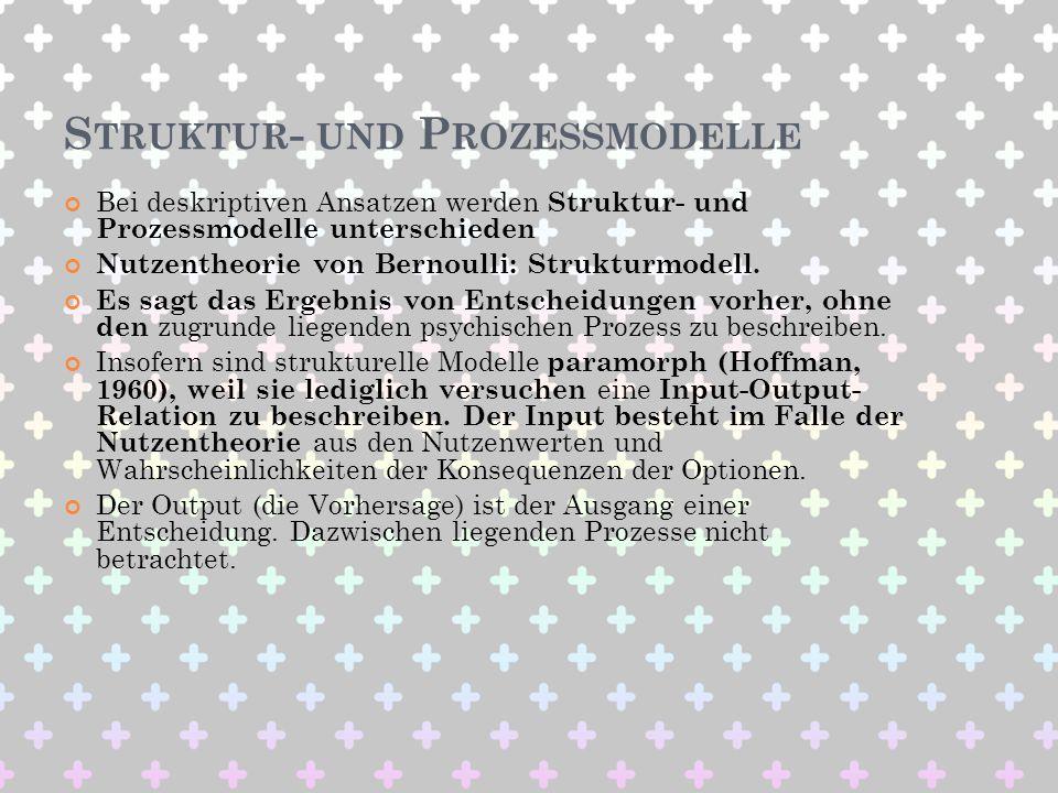 S TRUKTUR - UND P ROZESSMODELLE Bei deskriptiven Ansatzen werden Struktur- und Prozessmodelle unterschieden Nutzentheorie von Bernoulli: Strukturmodel