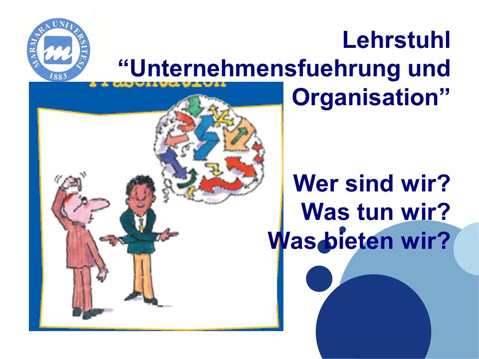Company LOGO Lehrstuhl Unternehmensfuehrung und Organisation Wer sind wir? Was tun wir? Was bieten wir?