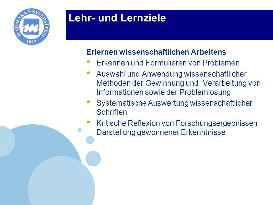 Company LOGO Lehr- und Lernziele Erlernen wissenschaftlichen Arbeitens Erkennen und Formulieren von Problemen Auswahl und Anwendung wissenschaftlicher