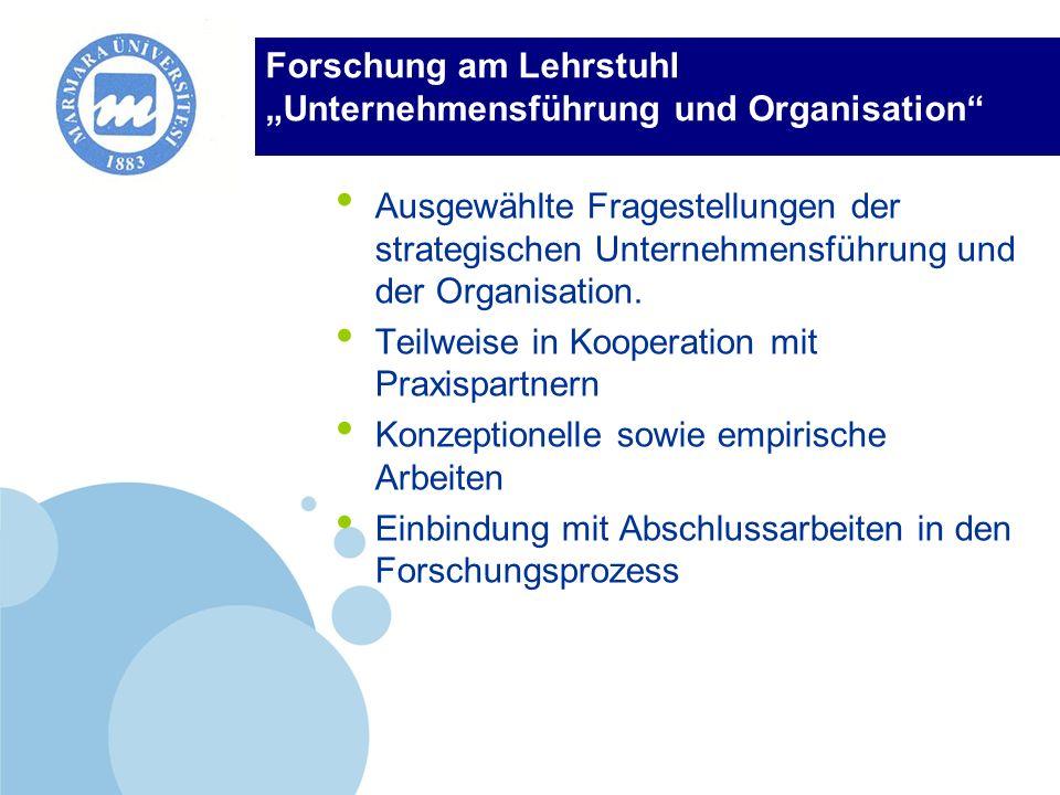 Company LOGO Forschung am Lehrstuhl Unternehmensführung und Organisation Ausgewählte Fragestellungen der strategischen Unternehmensführung und der Org