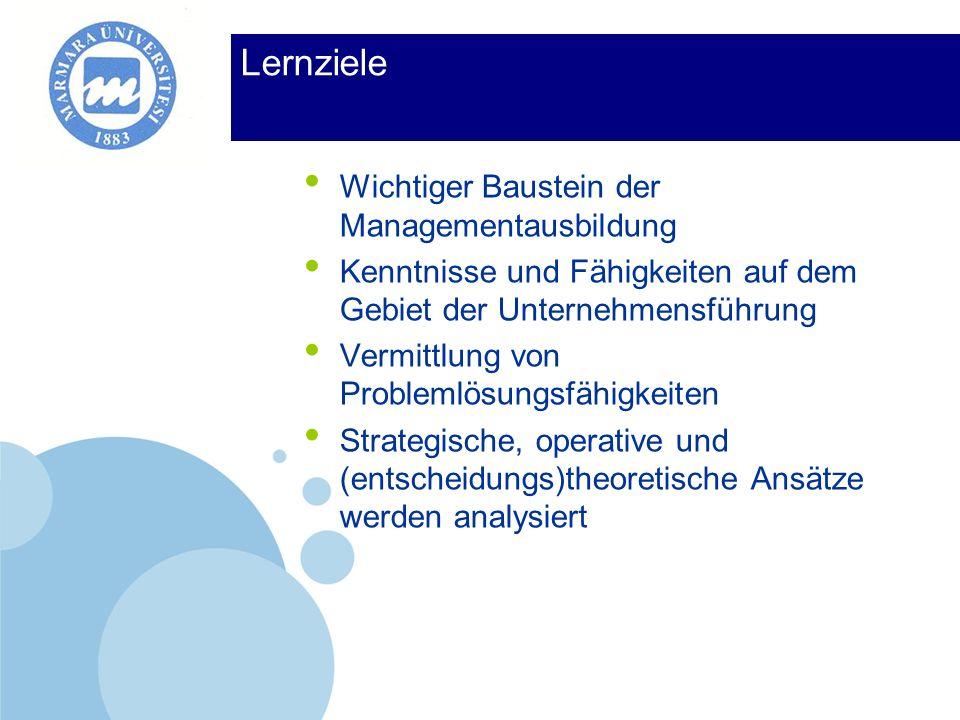 Company LOGO Lernziele Wichtiger Baustein der Managementausbildung Kenntnisse und Fähigkeiten auf dem Gebiet der Unternehmensführung Vermittlung von P
