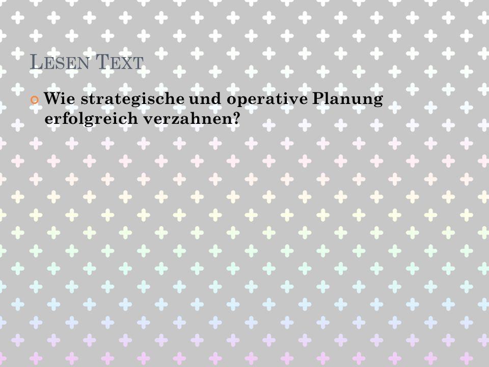 L ESEN T EXT Wie strategische und operative Planung erfolgreich verzahnen?