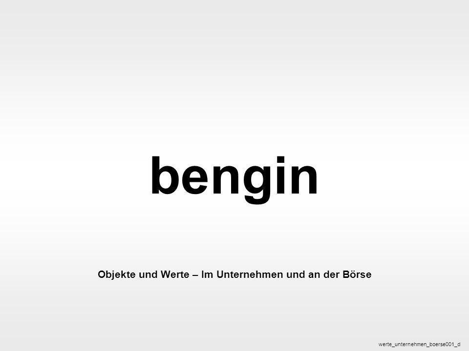 bengin 1 © 2003 bengin.com Objekte und Werte bengin Objekte und Werte – Im Unternehmen und an der Börse werte_unternehmen_boerse001_d