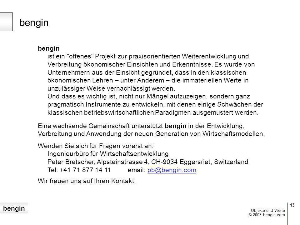 bengin 13 © 2003 bengin.com Objekte und Werte bengin bengin ist ein offenes Projekt zur praxisorientierten Weiterentwicklung und Verbreitung ökonomischer Einsichten und Erkenntnisse.