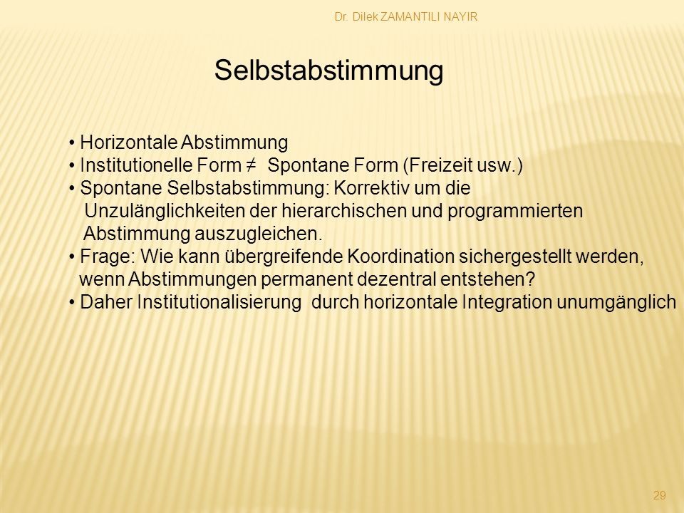 Dr. Dilek ZAMANTILI NAYIR 29 Selbstabstimmung Horizontale Abstimmung Institutionelle Form Spontane Form (Freizeit usw.) Spontane Selbstabstimmung: Kor