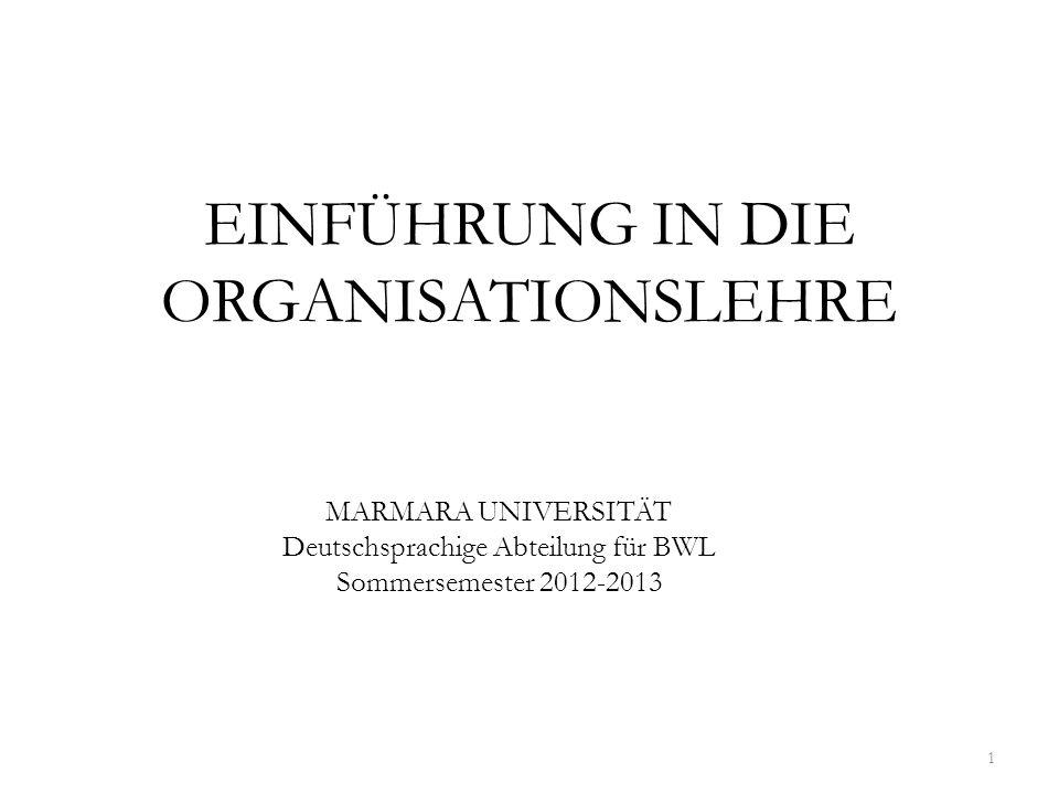 EINFÜHRUNG IN DIE ORGANISATIONSLEHRE 1 MARMARA UNIVERSITÄT Deutschsprachige Abteilung für BWL Sommersemester 2012-2013