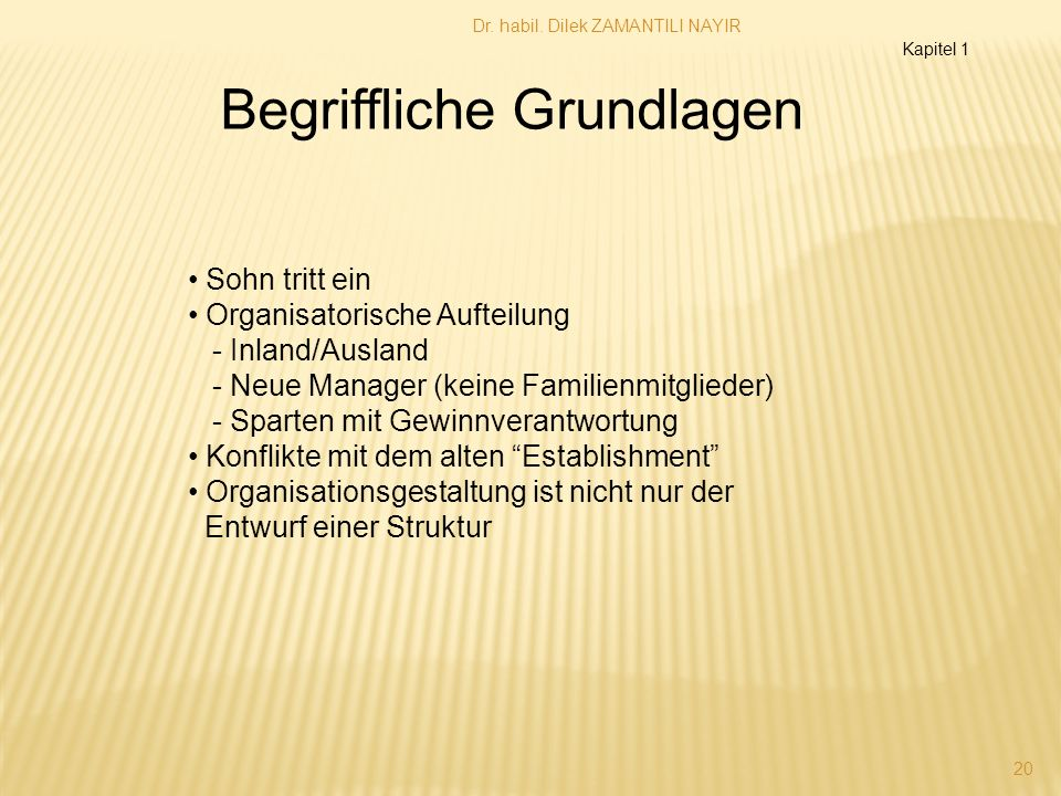 Dr. habil. Dilek ZAMANTILI NAYIR 20 Begriffliche Grundlagen Sohn tritt ein Organisatorische Aufteilung - Inland/Ausland - Neue Manager (keine Familien